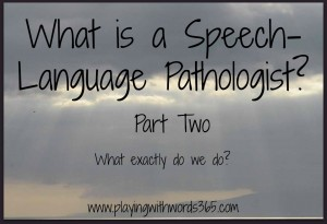 What is a Speech-Language Pathologist: Part Two