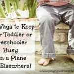 50 Ways to Keep Your Toddler or Preschooler Busy on a Plane {or Elsewhere}