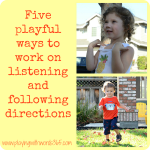 Five Playful Ways to Work on Listening and Following Directions