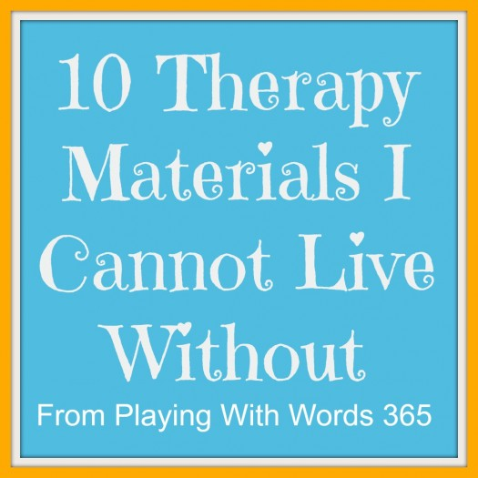 10 Therapy materials I Cannot Live Without