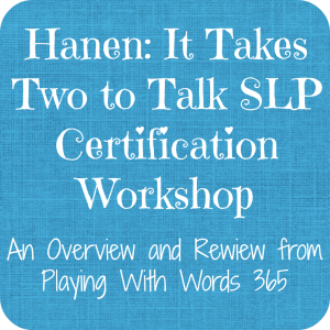 Hanen: It Takes Two to Talk Certification Workshop {A Little Review}