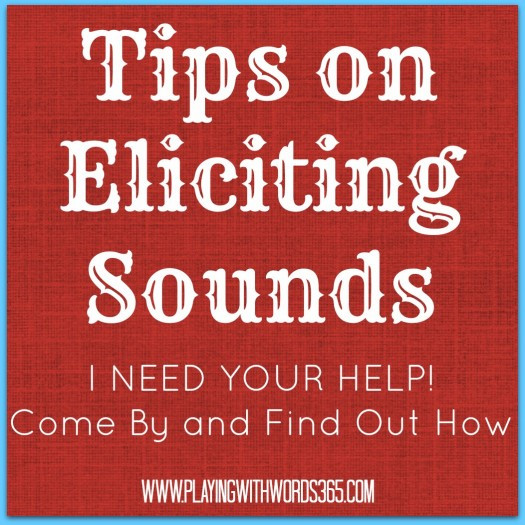 Tips On Eliciting Sounds- I Need Your help