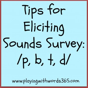 Tips for eliciting sounds survey p b t d