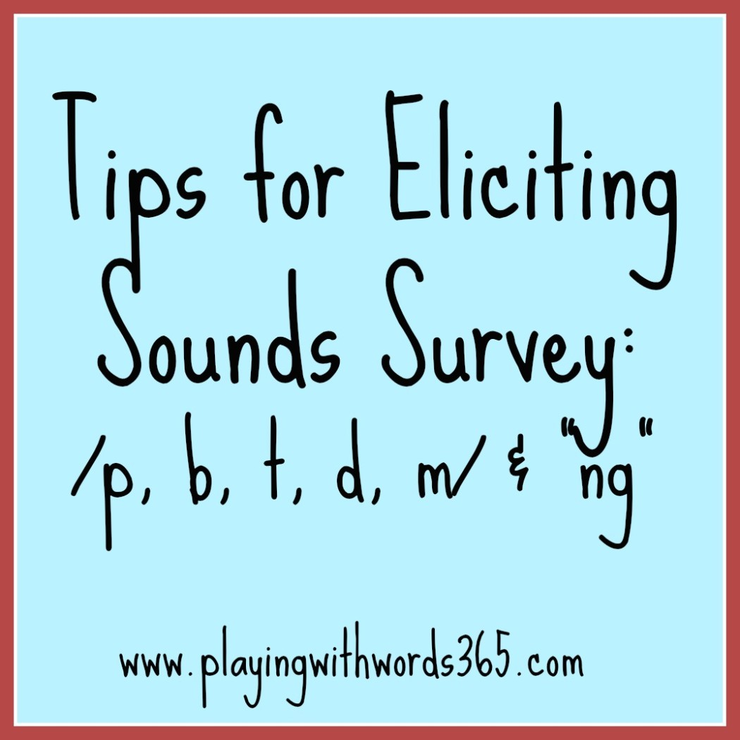Tips for eliciting sounds survey p b t d m ng