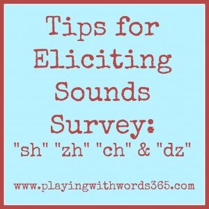 tips for eliciting sounds survey sh zh ch dz