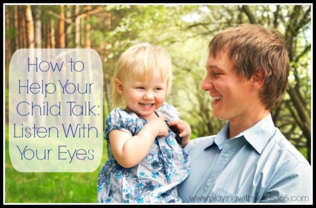 How to Help Your Child Talk Listen With Your Eyes