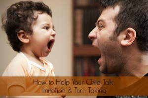 How to Help Your Child Talk: Imitation & Turn Taking